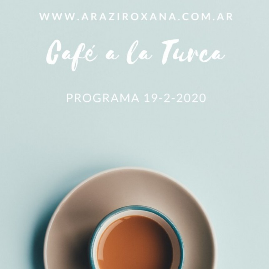 Café a la Turca, miércoles 19/02/2020, para volver a escuchar!