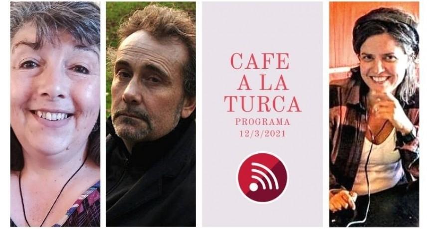 Café a la Turca, 12 de marzo 2021. Otros temas, otro abordaje!!