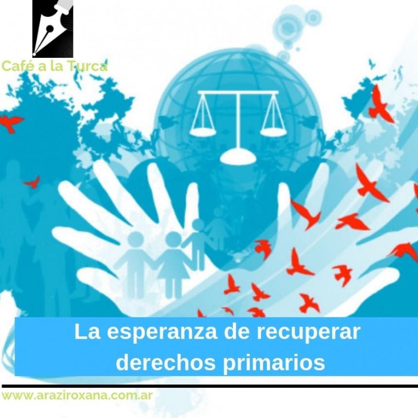 La esperanza de recuperar derechos primarios