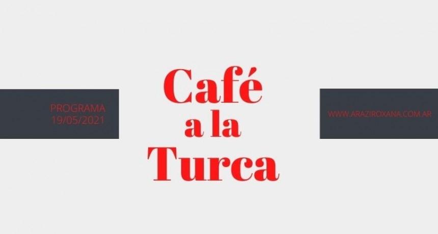 Café a la Turca, 19 de mayo 2021. Otros temas, otro abordaje!!