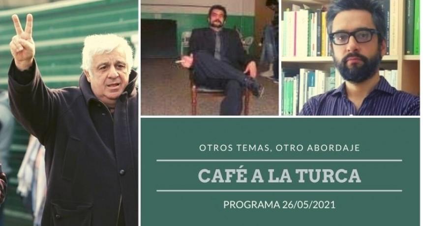 Café a la Turca, 27 de mayo 2021. Otros temas, otro abordaje!!