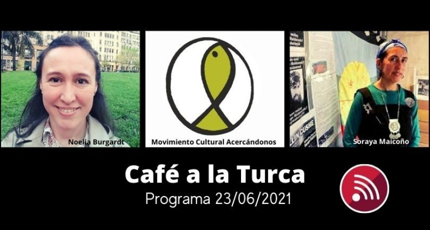 Café a la Turca, 23 de junio 2021. Otros temas, otro abordaje!!