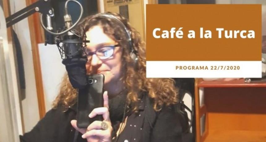Café a la Turca, miércoles 22 de julio 2020