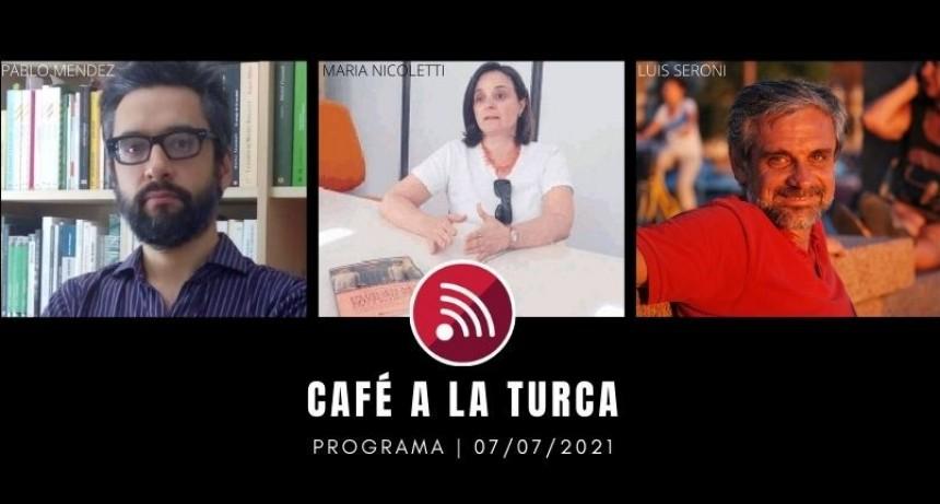 Café a la Turca, 07 de julio 2021. Otros temas, otro abordaje!!