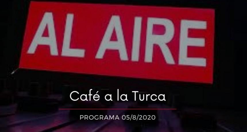 Café a la Turca, miércoles 05 de agosto 2020