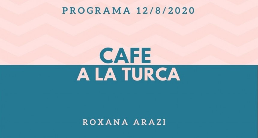 Café a la Turca, miércoles 12 de agosto 2020