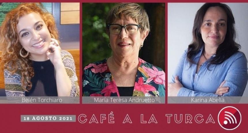 Café a la Turca, 18 de agosto 2021. Otros temas, otro abordaje!!