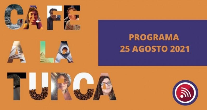 Café a la Turca, 25 de agosto 2021. Otros temas, otro abordaje!!