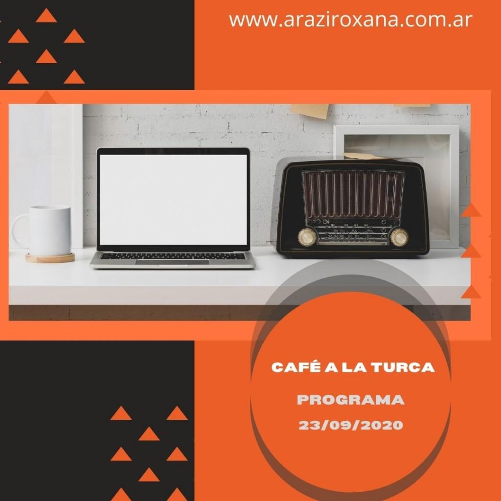 Café a la Turca  23 de septiembre 2020. Otros temas, otro abordaje.