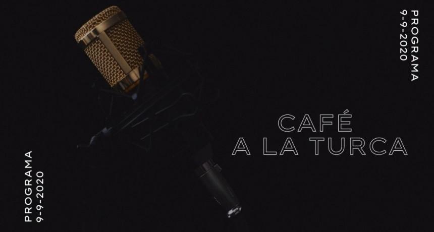 Café a la Turca, miércoles 09 de septiembre 2020