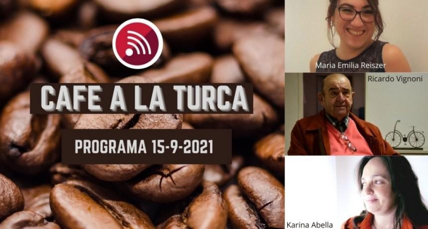 Café a la Turca, 15 de septiembre 2021. Otros temas, otro abordaje!!