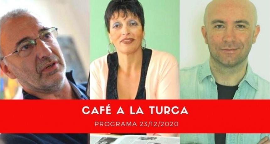 Programa Café a la Turca 23 de diciembre 2020. Otros temas, otro abordaje.